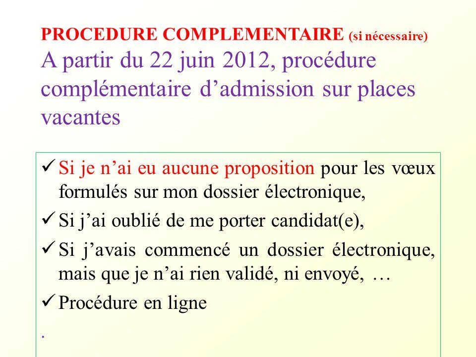 PROCEDURE COMPLEMENTAIRE (si nécessaire) A partir du 22 juin 2012, procédure complémentaire d'admission sur places vacantes Si je n'ai eu aucune propo
