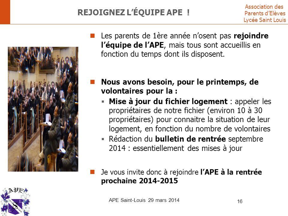 Association des Parents d'Elèves Lycée Saint Louis APE Saint-Louis 29 mars 2014 16 REJOIGNEZ L'ÉQUIPE APE ! Les parents de 1ère année n'osent pas rejo
