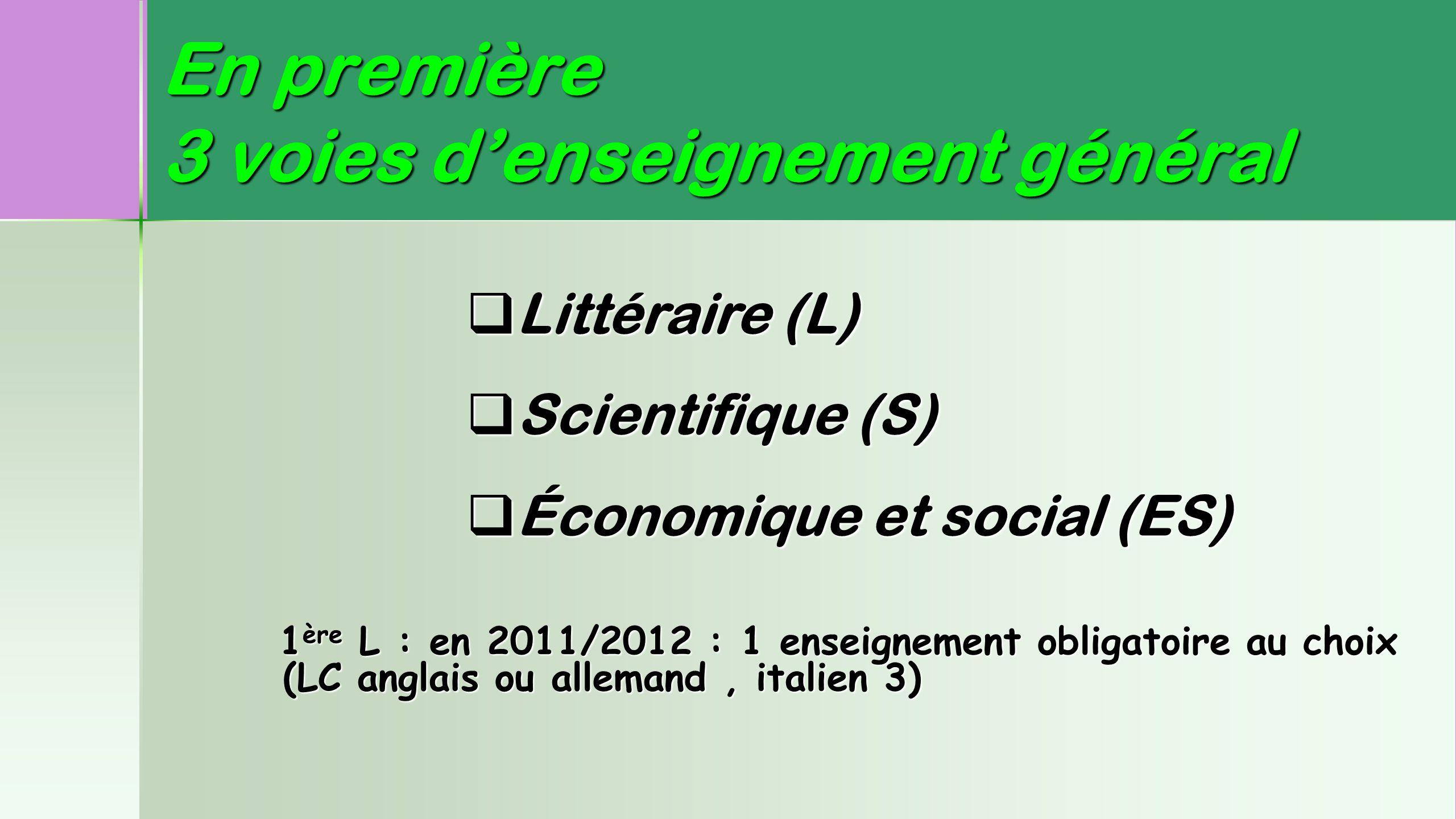 En première 3 voies d'enseignement général 1ère L : en 2011/2012 : 1 enseignement obligatoire au choix (LC anglais ou allemand, italien 3)  Littérair