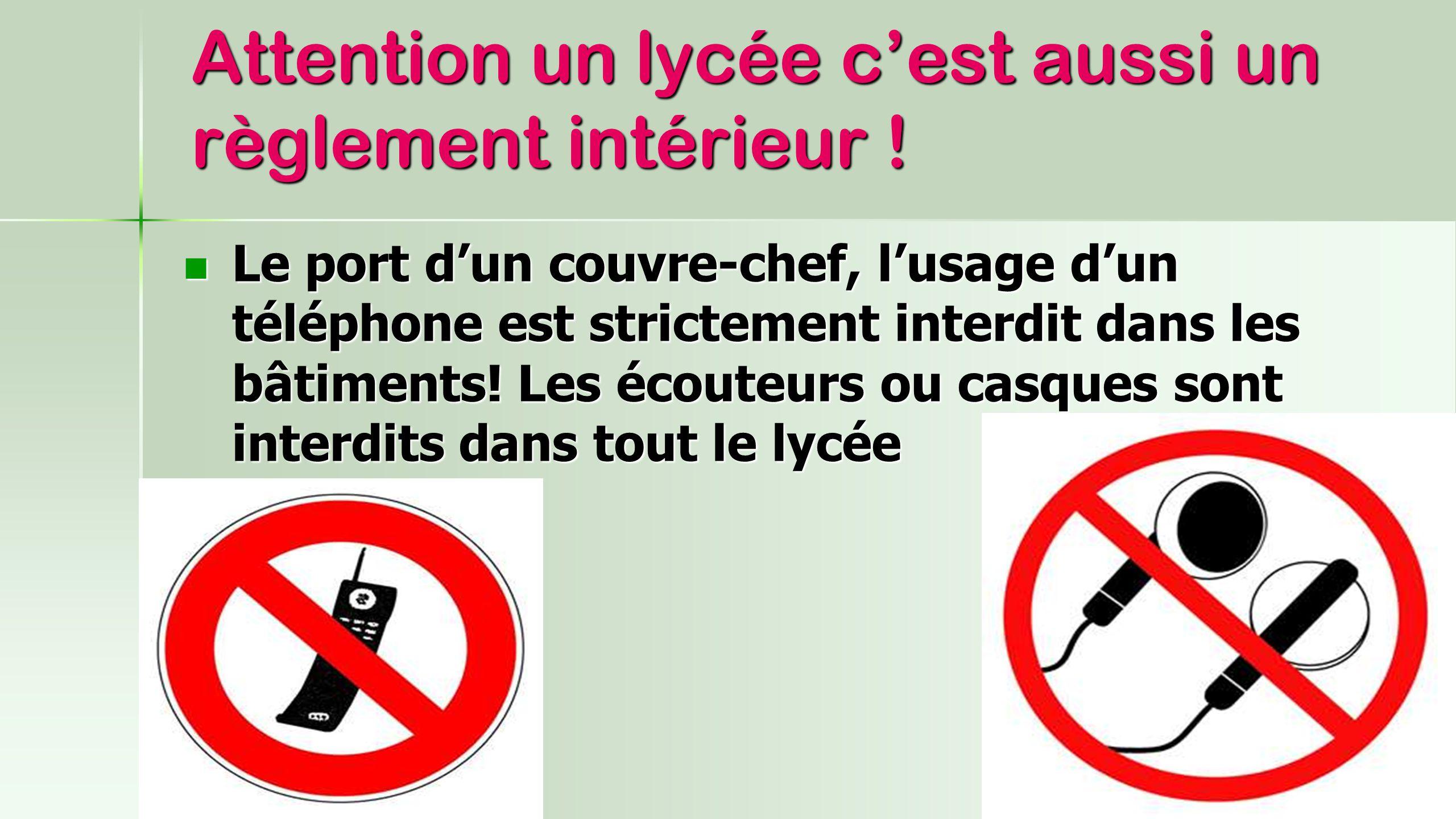 Attention un lycée c'est aussi un règlement intérieur ! Le port d'un couvre-chef, l'usage d'un téléphone est strictement interdit dans les bâtiments!