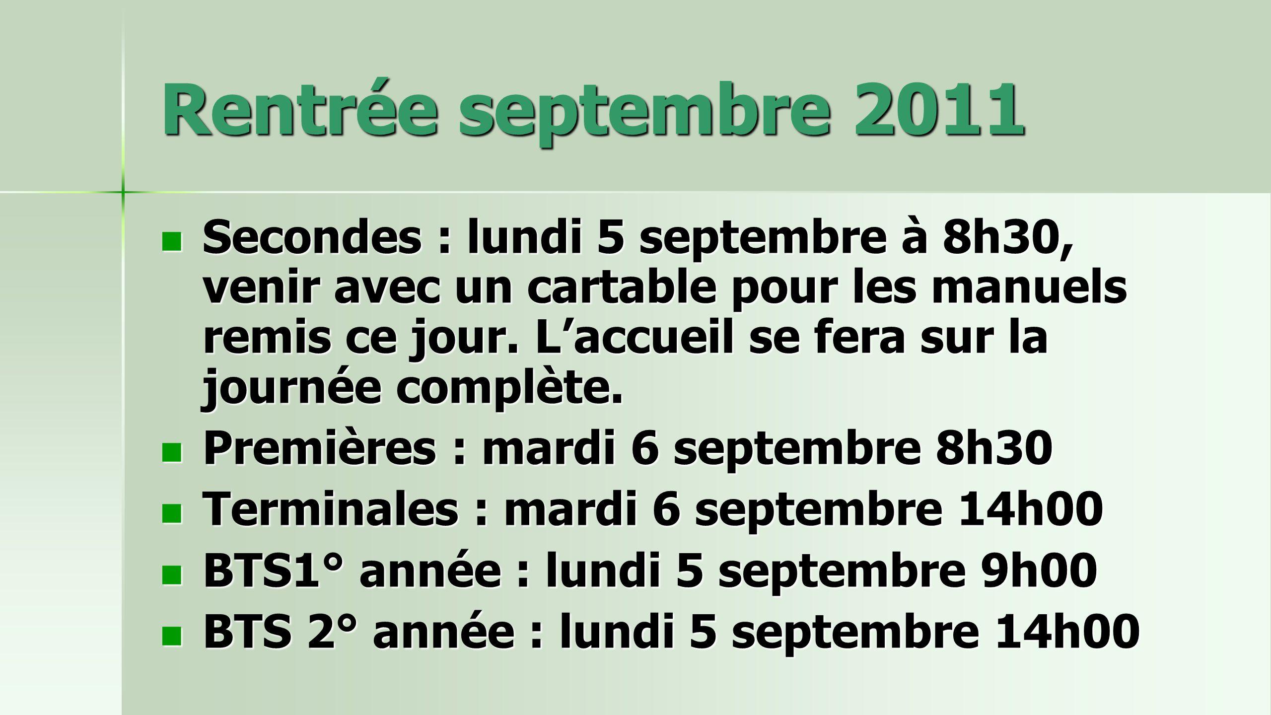 Rentrée septembre 2011 Secondes : lundi 5 septembre à 8h30, venir avec un cartable pour les manuels remis ce jour. L'accueil se fera sur la journée co