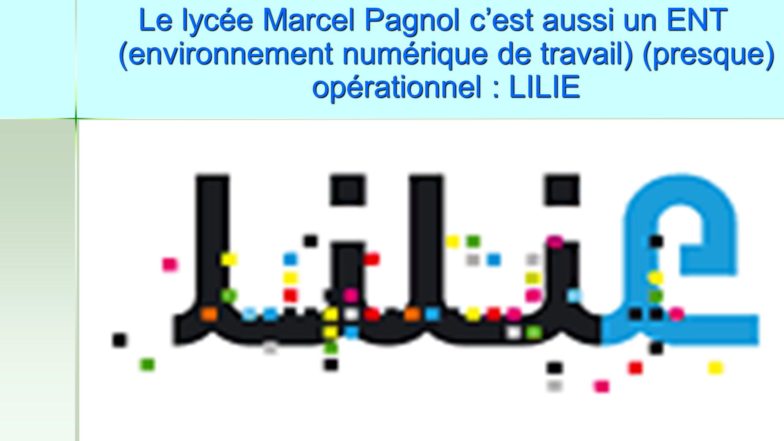 Le lycée Marcel Pagnol c'est aussi un ENT (environnement numérique de travail) (presque) opérationnel : LILIE