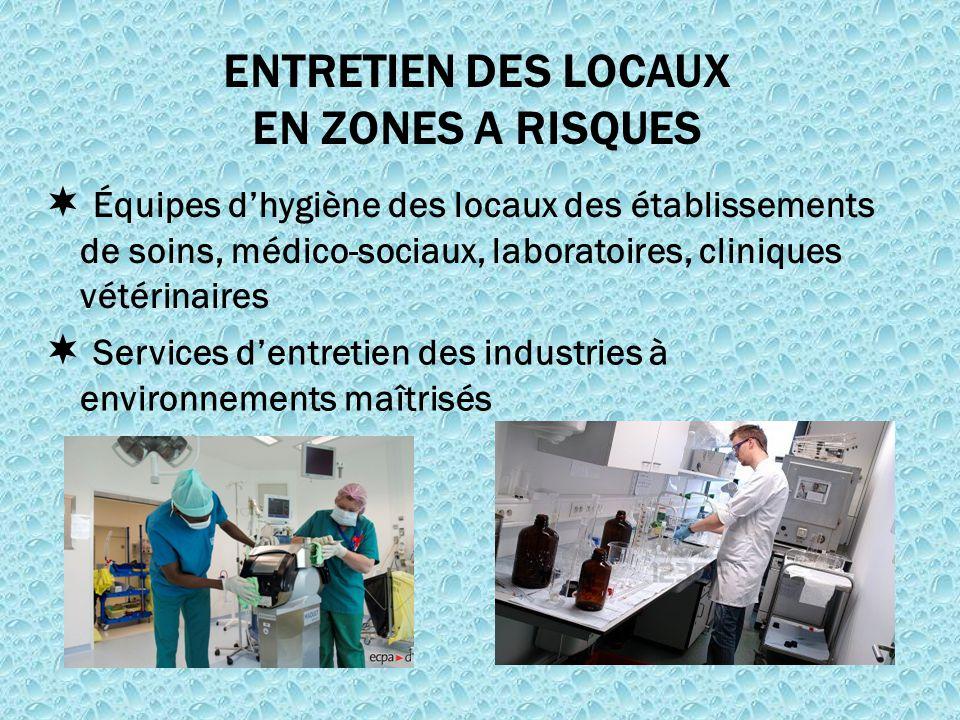  Équipes d'hygiène des locaux des établissements de soins, médico-sociaux, laboratoires, cliniques vétérinaires ENTRETIEN DES LOCAUX EN ZONES A RISQU