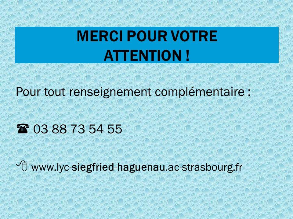 MERCI POUR VOTRE ATTENTION ! Pour tout renseignement complémentaire :  03 88 73 54 55  www.lyc-siegfried-haguenau.ac-strasbourg.fr
