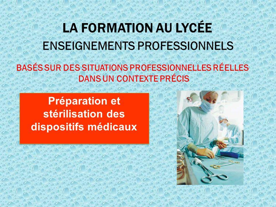 LA FORMATION AU LYCÉE ENSEIGNEMENTS PROFESSIONNELS BASÉS SUR DES SITUATIONS PROFESSIONNELLES RÉELLES DANS UN CONTEXTE PRÉCIS Préparation et stérilisat