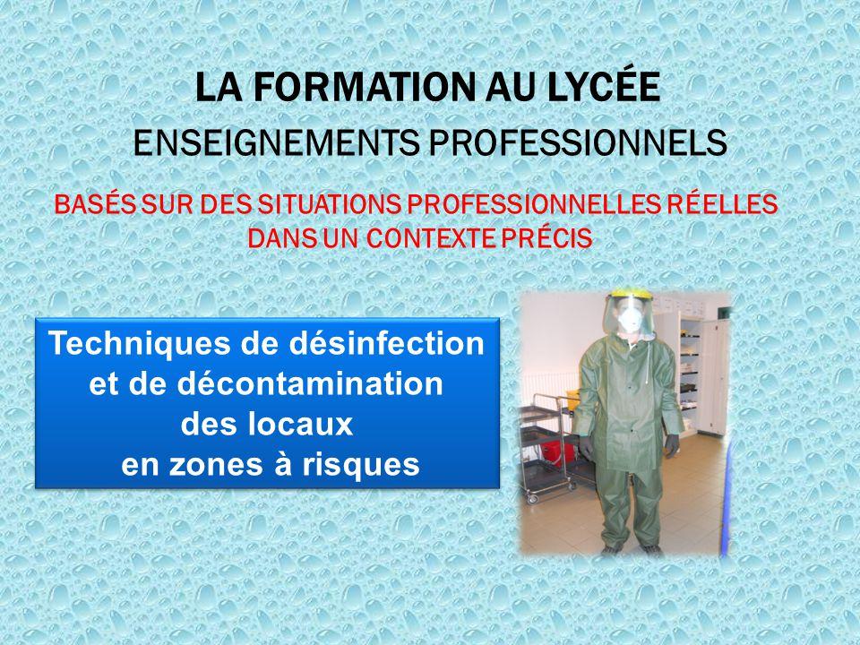 LA FORMATION AU LYCÉE ENSEIGNEMENTS PROFESSIONNELS BASÉS SUR DES SITUATIONS PROFESSIONNELLES RÉELLES DANS UN CONTEXTE PRÉCIS Techniques de désinfectio