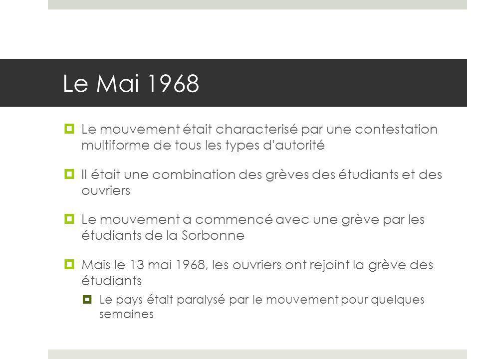 Le Mai 1968  Le mouvement était characterisé par une contestation multiforme de tous les types d'autorité  Il était une combination des grèves des é