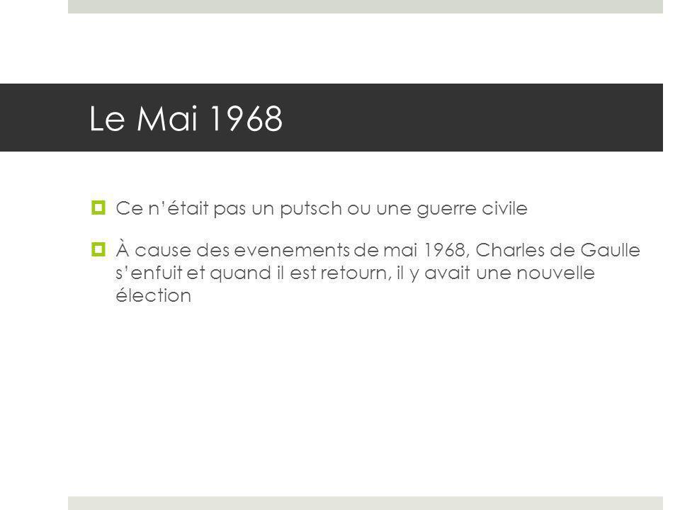 Le Mai 1968  Ce n'était pas un putsch ou une guerre civile  À cause des evenements de mai 1968, Charles de Gaulle s'enfuit et quand il est retourn,