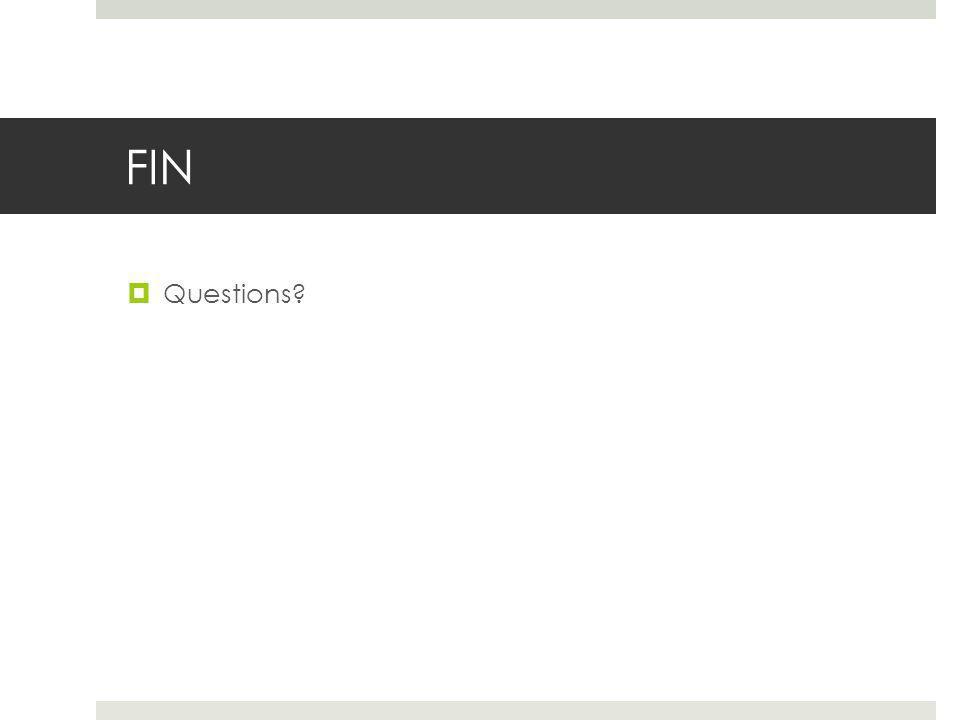 FIN  Questions?