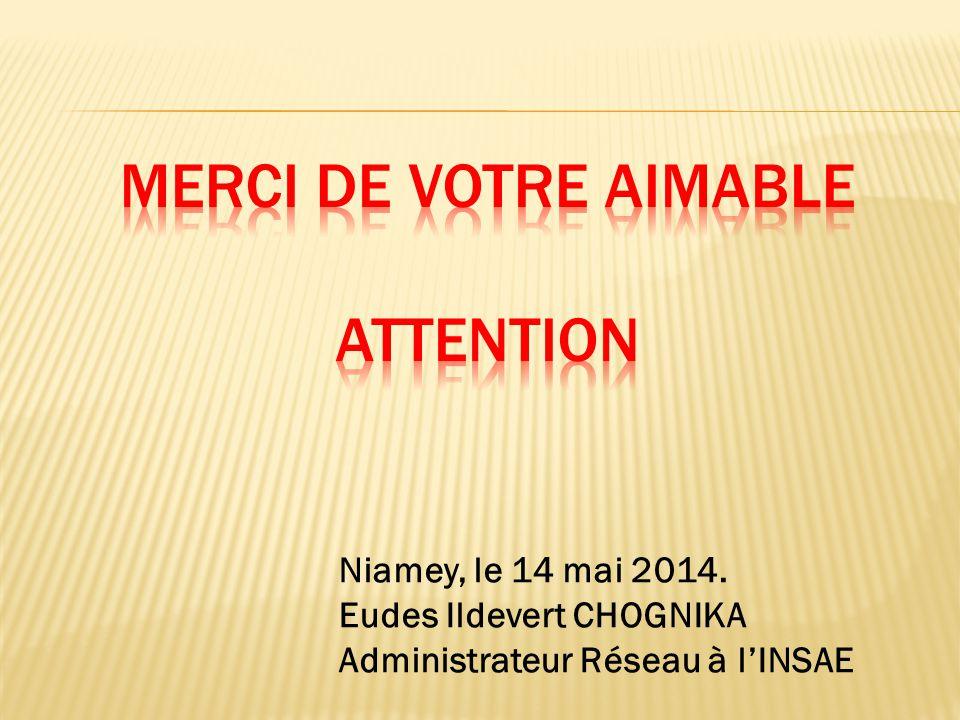 Niamey, le 14 mai 2014. Eudes Ildevert CHOGNIKA Administrateur Réseau à l'INSAE