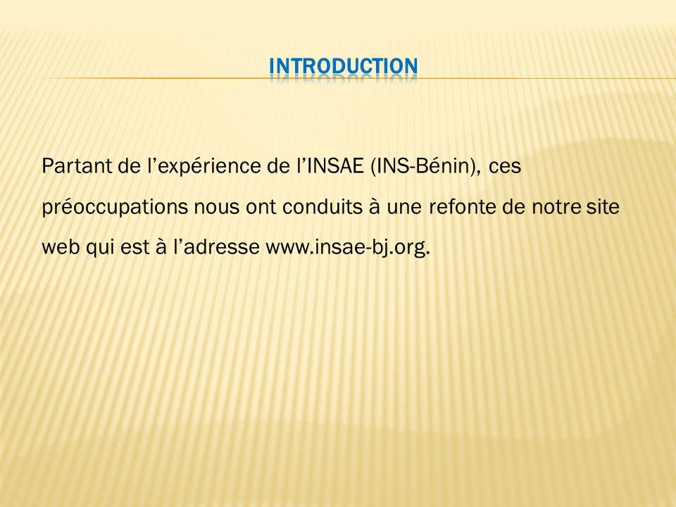Partant de l'expérience de l'INSAE (INS-Bénin), ces préoccupations nous ont conduits à une refonte de notre site web qui est à l'adresse www.insae-bj.