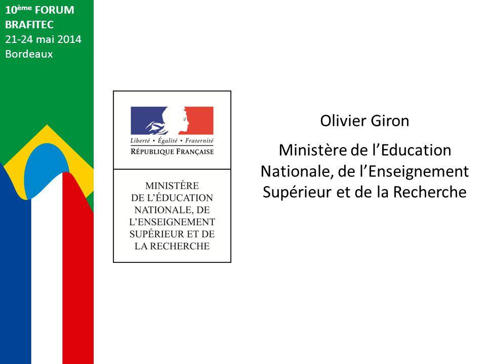 Olivier Giron Ministère de l'Education Nationale, de l'Enseignement Supérieur et de la Recherche 10 ème FORUM BRAFITEC 21-24 mai 2014 Bordeaux