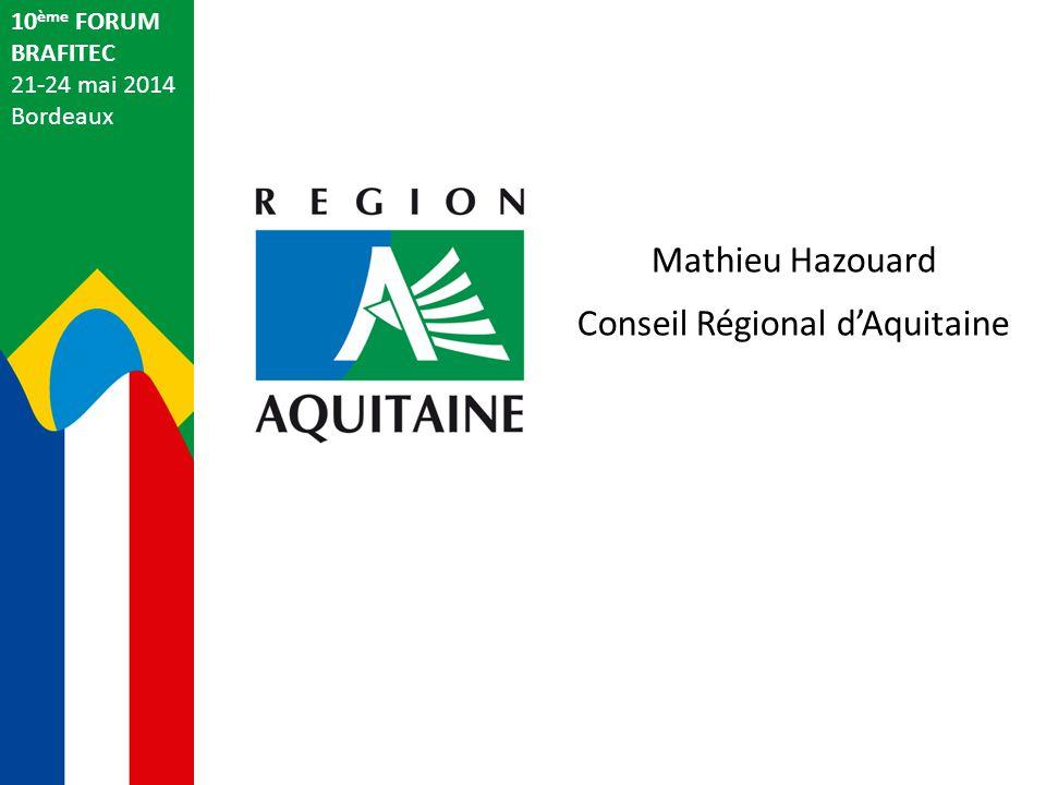Mathieu Hazouard Conseil Régional d'Aquitaine 10 ème FORUM BRAFITEC 21-24 mai 2014 Bordeaux