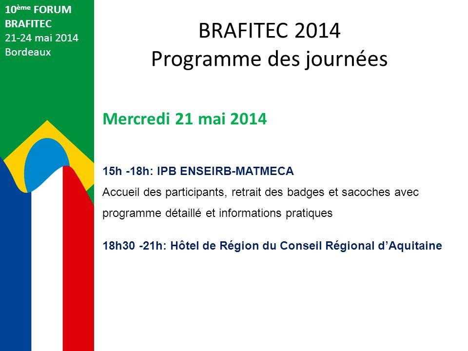 10 ème FORUM BRAFITEC 21-24 mai 2014 Bordeaux Mercredi 21 mai 2014 15h -18h: IPB ENSEIRB-MATMECA Accueil des participants, retrait des badges et sacoc