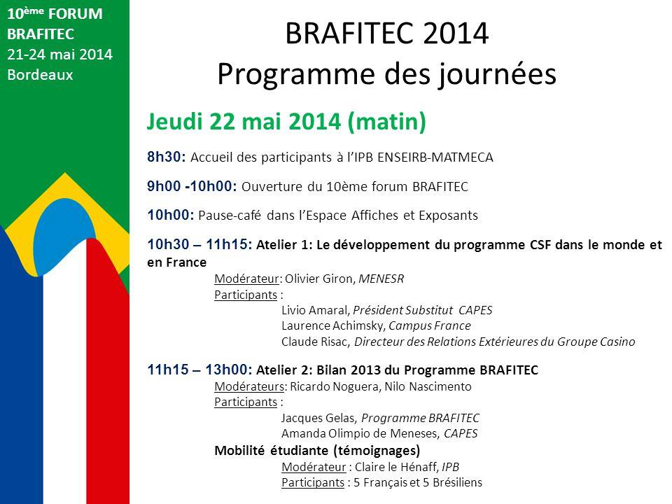 10 ème FORUM BRAFITEC 21-24 mai 2014 Bordeaux Jeudi 22 mai 2014 (matin) 8h30: Accueil des participants à l'IPB ENSEIRB-MATMECA 9h00 -10h00: Ouverture
