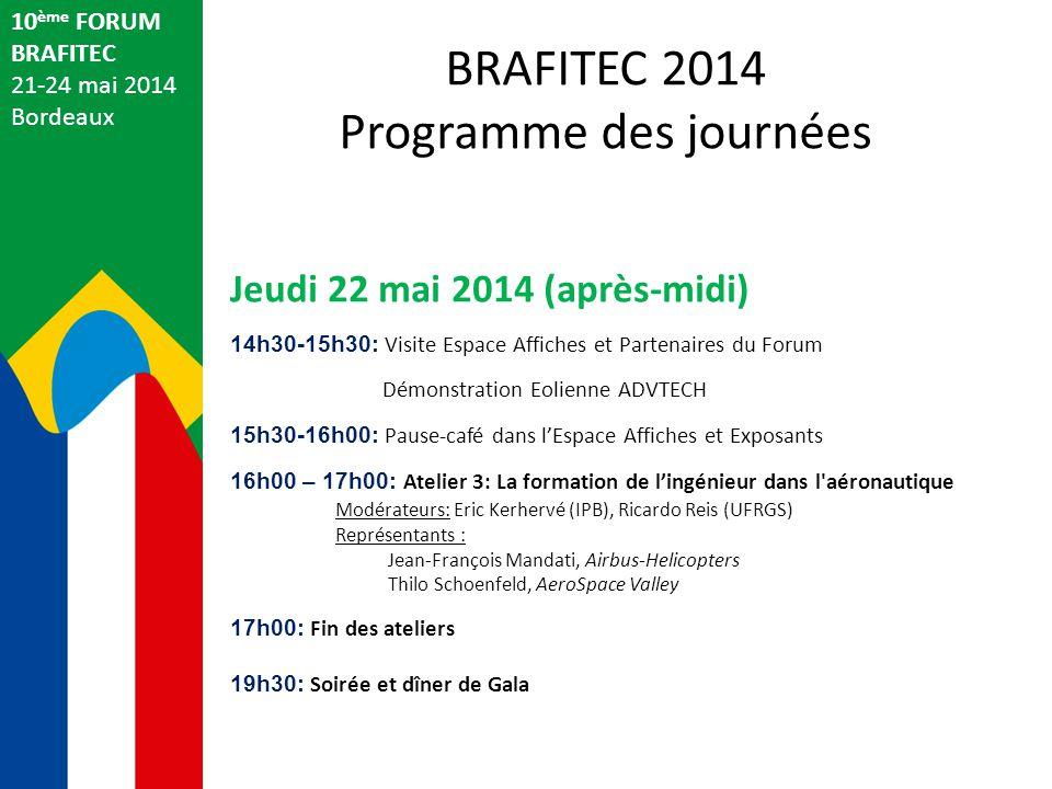 10 ème FORUM BRAFITEC 21-24 mai 2014 Bordeaux Jeudi 22 mai 2014 (après-midi) 14h30-15h30: Visite Espace Affiches et Partenaires du Forum Démonstration