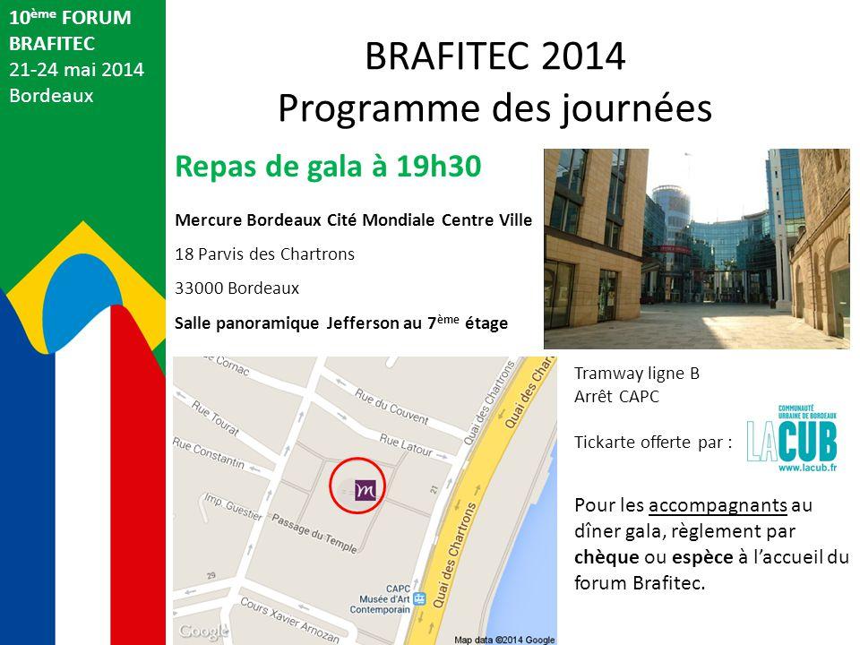 10 ème FORUM BRAFITEC 21-24 mai 2014 Bordeaux Repas de gala à 19h30 Mercure Bordeaux Cité Mondiale Centre Ville 18 Parvis des Chartrons 33000 Bordeaux