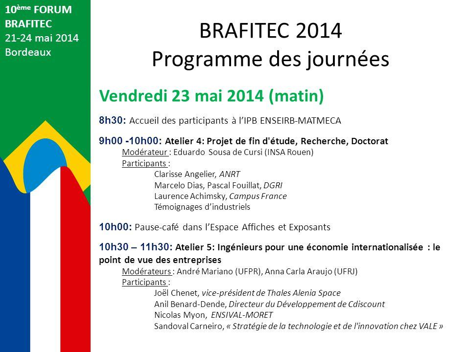 10 ème FORUM BRAFITEC 21-24 mai 2014 Bordeaux Vendredi 23 mai 2014 (matin) 8h30: Accueil des participants à l'IPB ENSEIRB-MATMECA 9h00 -10h00: Atelier