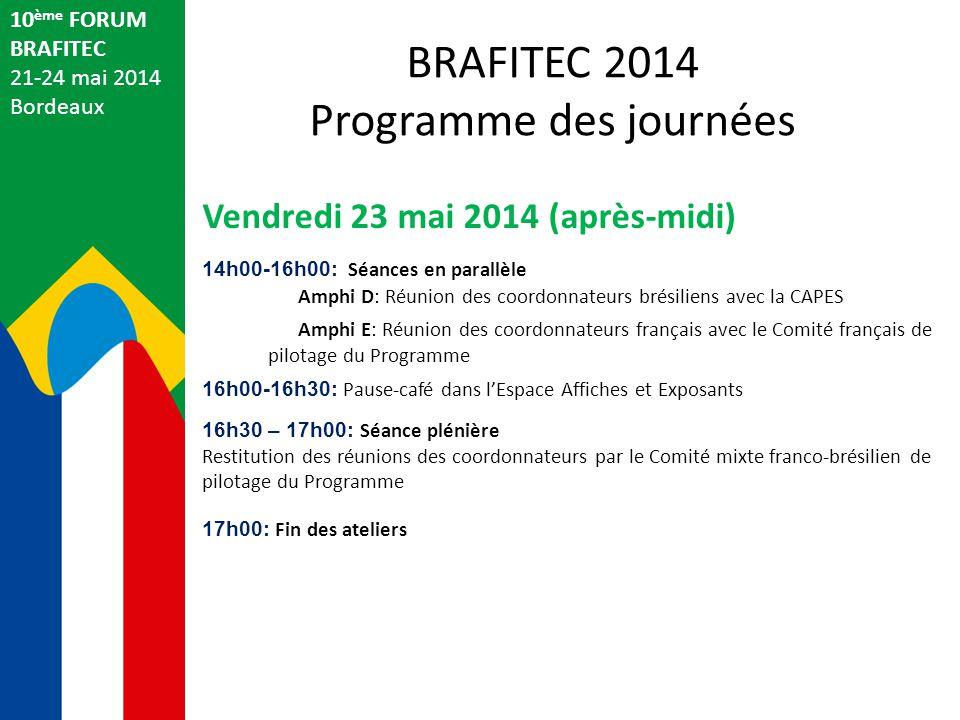 10 ème FORUM BRAFITEC 21-24 mai 2014 Bordeaux Vendredi 23 mai 2014 (après-midi) 14h00-16h00: Séances en parallèle Amphi D: Réunion des coordonnateurs