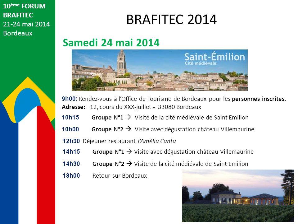 10 ème FORUM BRAFITEC 21-24 mai 2014 Bordeaux Samedi 24 mai 2014 BRAFITEC 2014 9h00: Rendez-vous à l'Office de Tourisme de Bordeaux pour les personnes