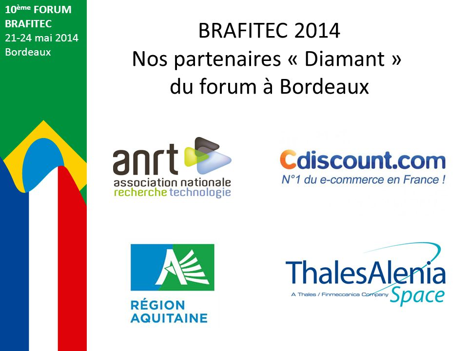 BRAFITEC 2014 Nos partenaires « Diamant » du forum à Bordeaux 10 ème FORUM BRAFITEC 21-24 mai 2014 Bordeaux