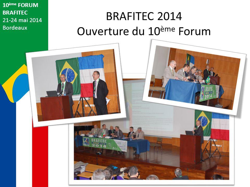 BRAFITEC 2014 Ouverture du 10 ème Forum 10 ème FORUM BRAFITEC 21-24 mai 2014 Bordeaux