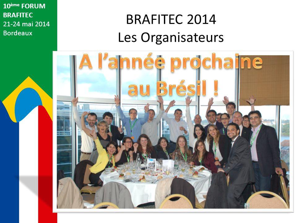 BRAFITEC 2014 Les Organisateurs 10 ème FORUM BRAFITEC 21-24 mai 2014 Bordeaux