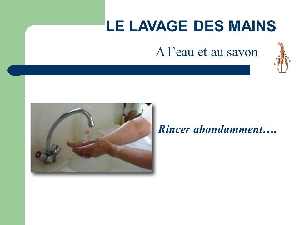 LE LAVAGE DES MAINS A l'eau et au savon Rincer abondamment…,
