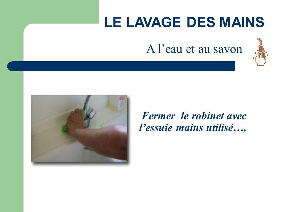 LE LAVAGE DES MAINS Fermer le robinet avec l'essuie mains utilisé…, A l'eau et au savon
