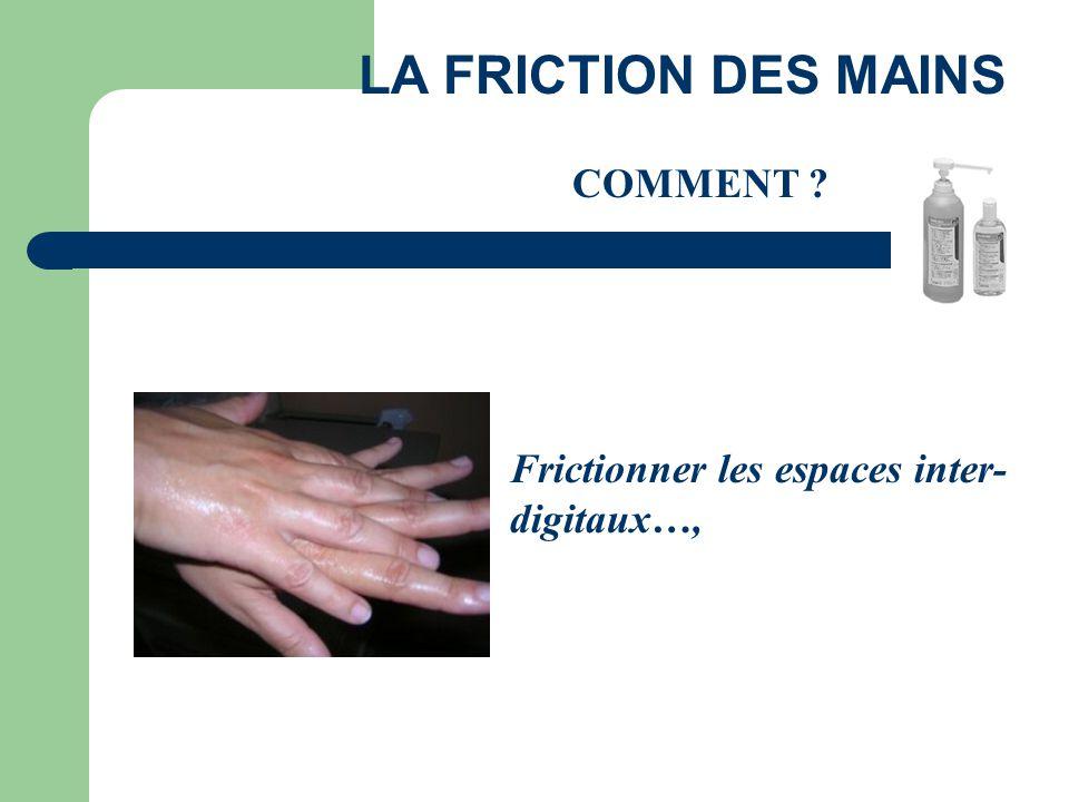 Frictionner les espaces inter- digitaux…, LA FRICTION DES MAINS COMMENT ?