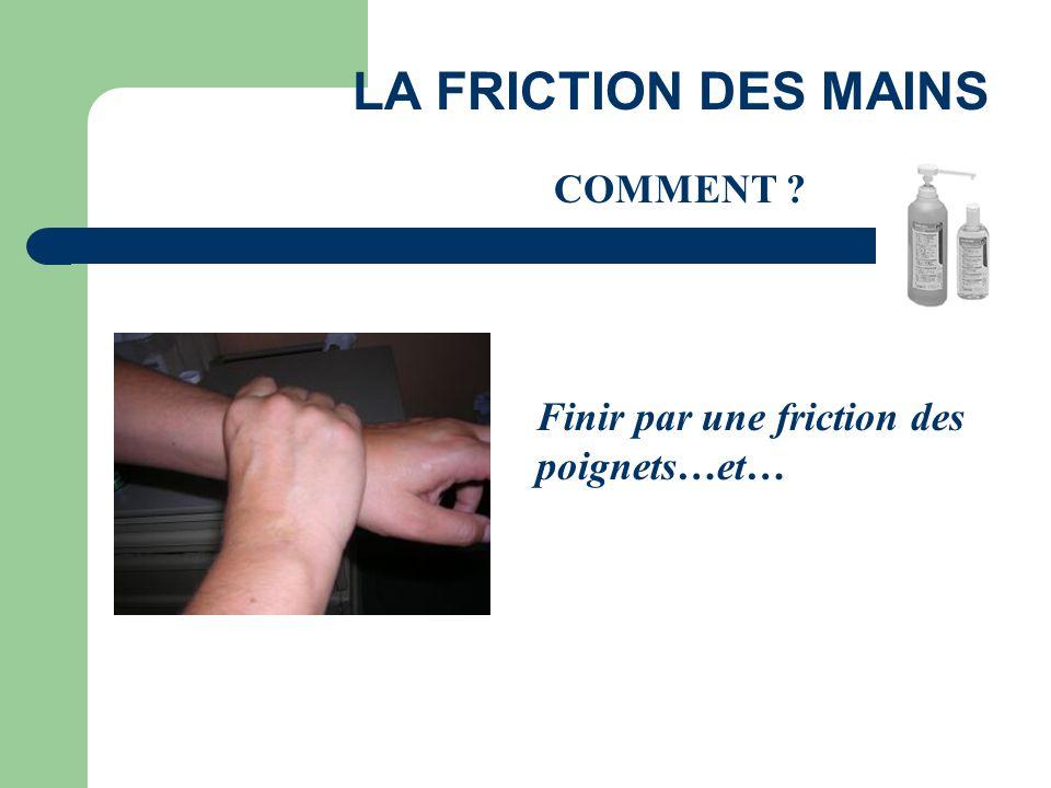 Finir par une friction des poignets…et… LA FRICTION DES MAINS COMMENT ?