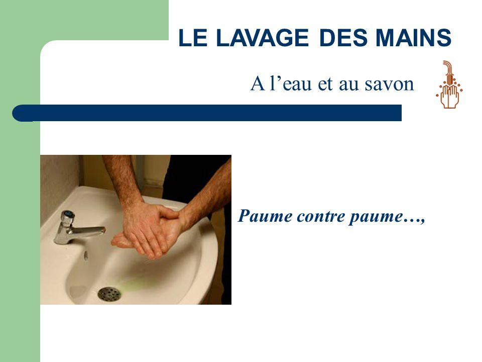 LE LAVAGE DES MAINS Paume contre paume…, A l'eau et au savon