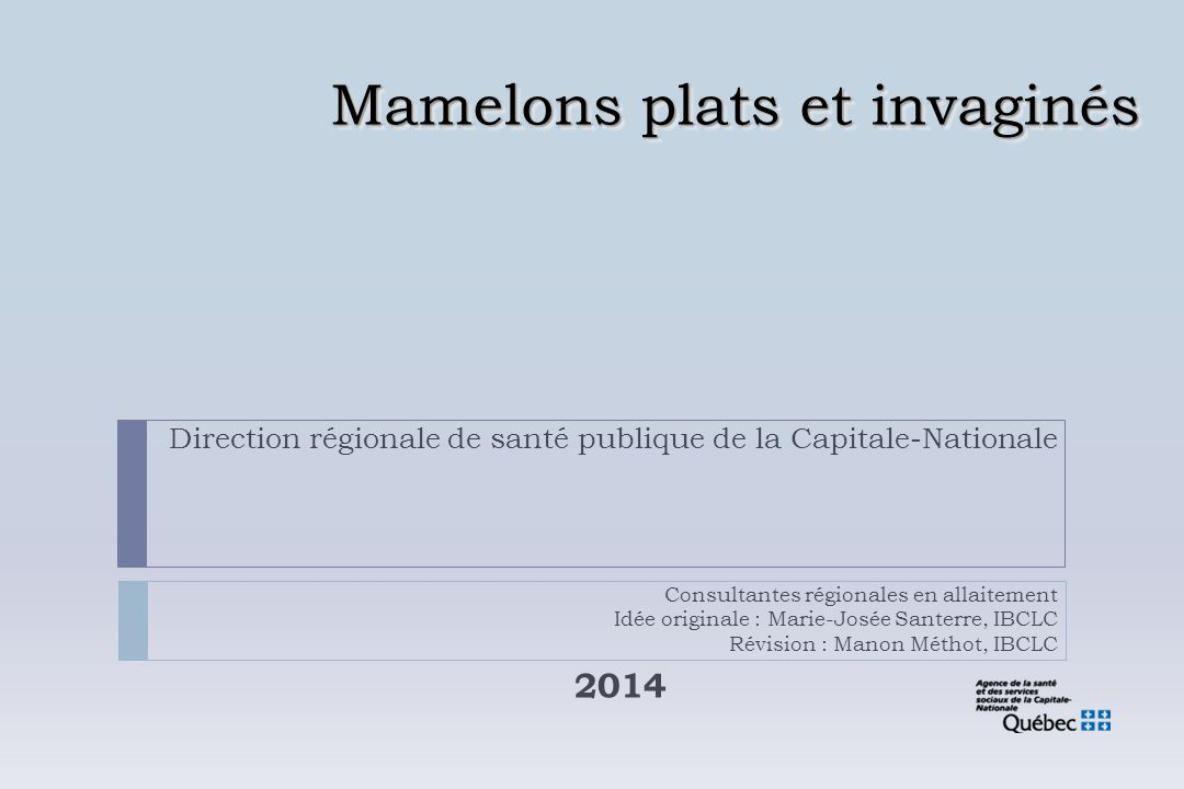 Mamelons plats et invaginés 2014 Direction régionale de santé publique de la Capitale-Nationale Consultantes régionales en allaitement Idée originale