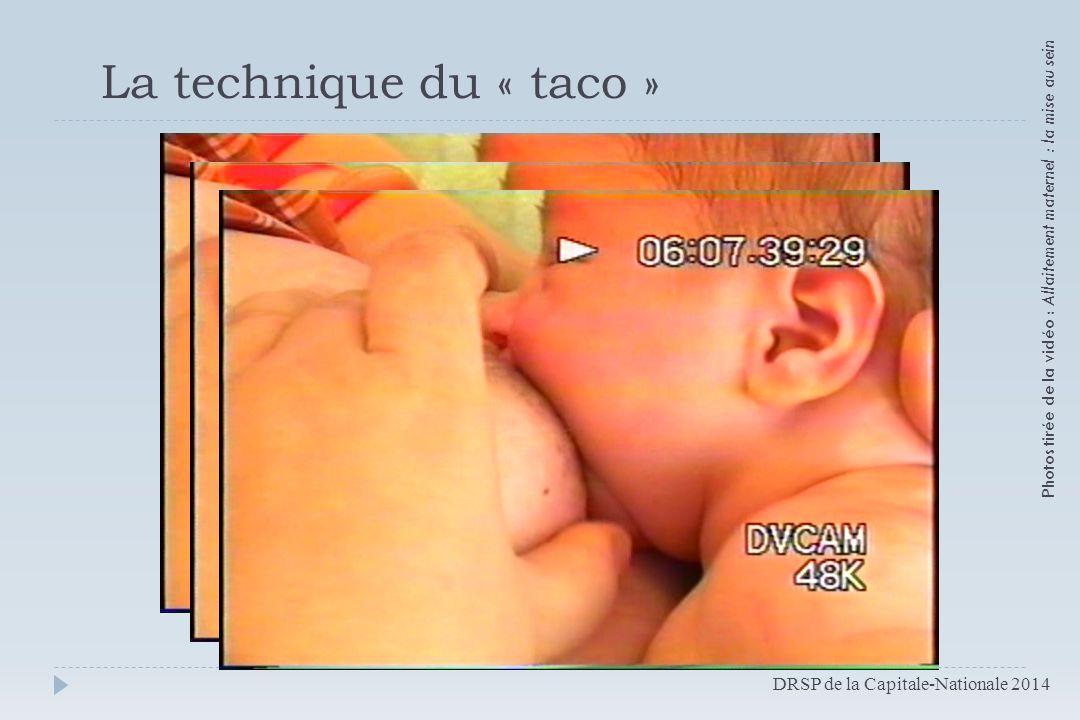 La technique du « taco » Photos tirée de la vidéo : Allaitement maternel : la mise au sein DRSP de la Capitale-Nationale 2014