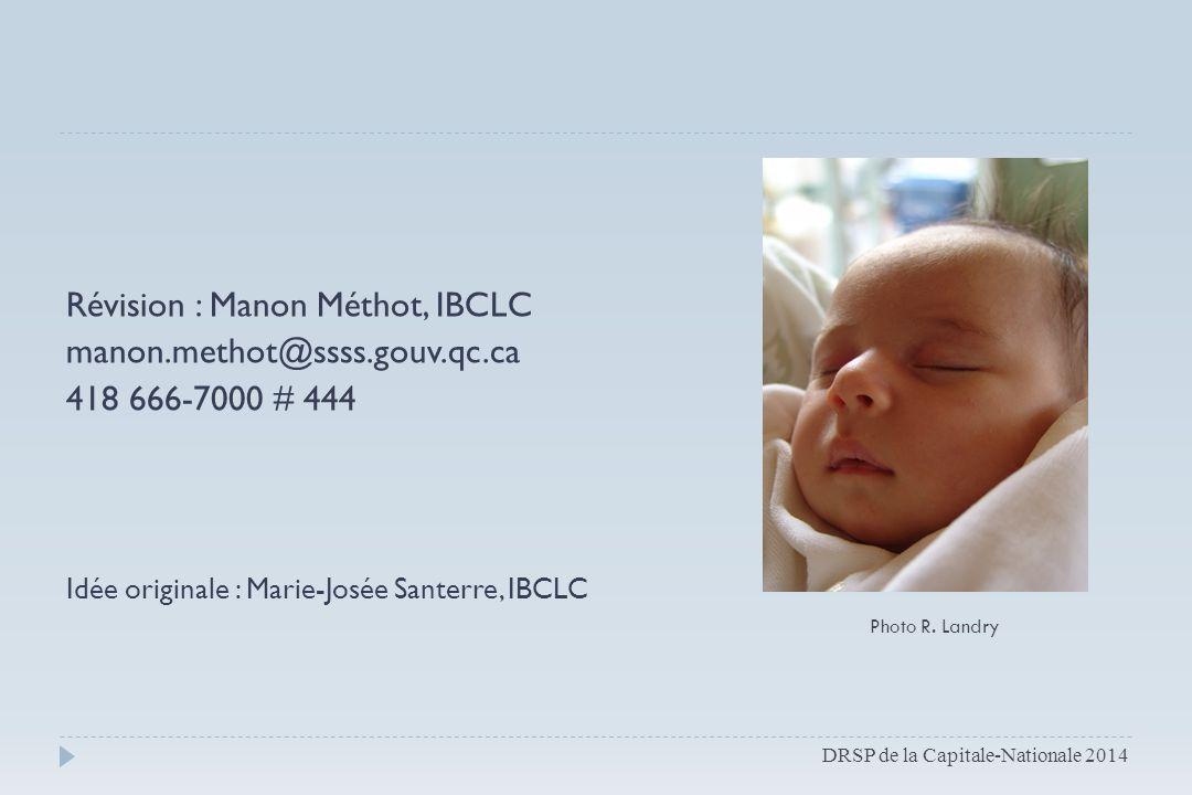 Révision : Manon Méthot, IBCLC manon.methot@ssss.gouv.qc.ca 418 666-7000 # 444 Idée originale : Marie-Josée Santerre, IBCLC DRSP de la Capitale-Nation