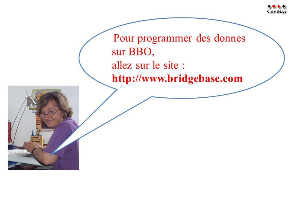 Pour programmer des donnes sur BBO, allez sur le site : http://www.bridgebase.com