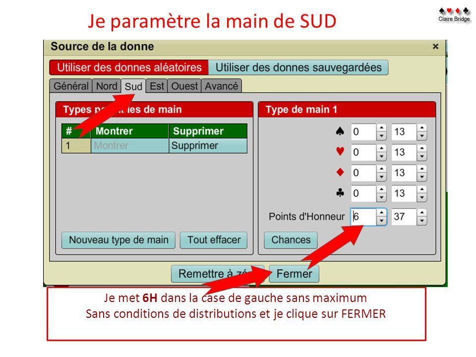 Je paramètre la main de SUD Je met 6H dans la case de gauche sans maximum Sans conditions de distributions et je clique sur FERMER