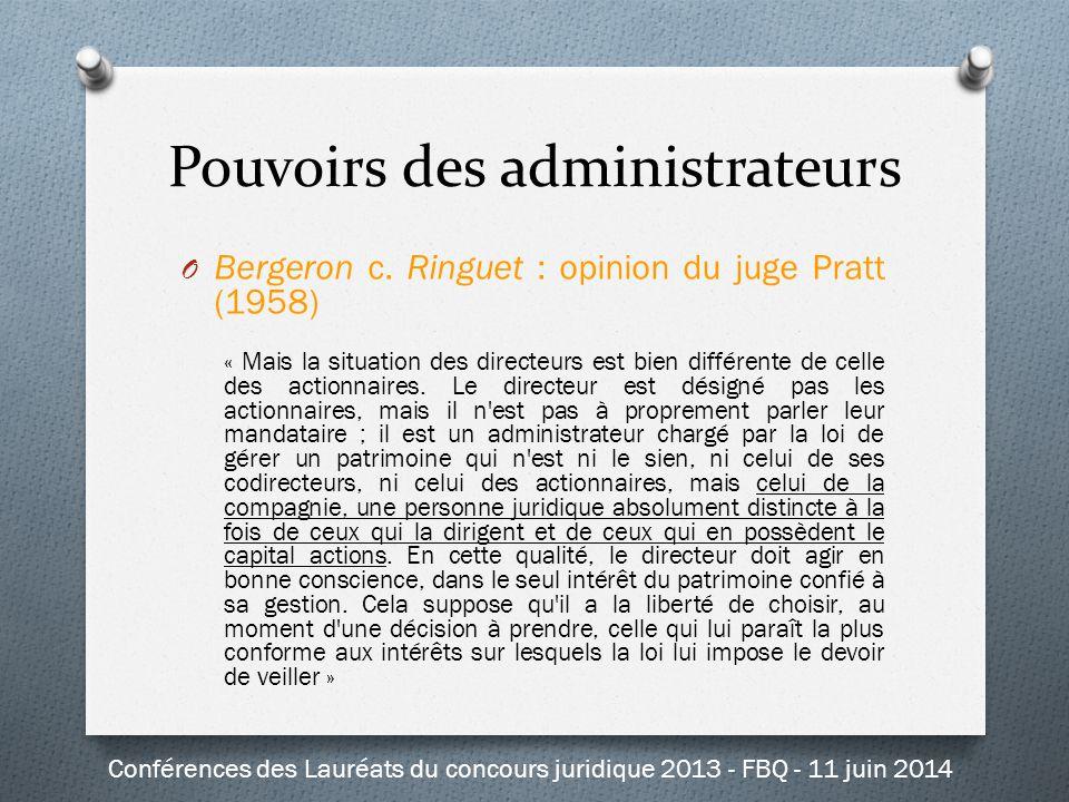 Pouvoirs des administrateurs O Bergeron c. Ringuet : opinion du juge Pratt (1958) « Mais la situation des directeurs est bien différente de celle des