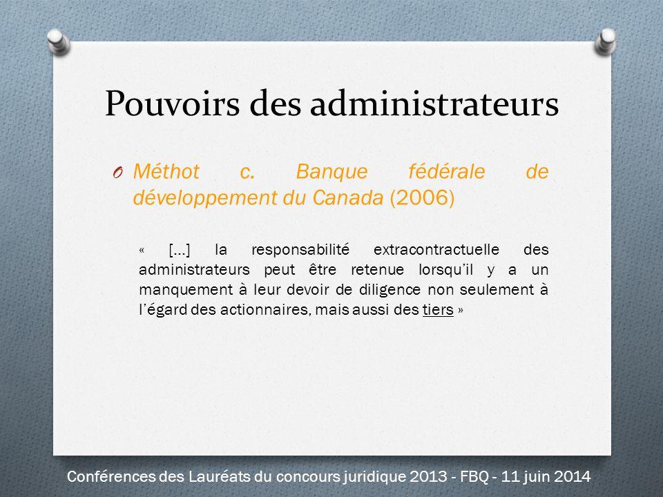 O Méthot c. Banque fédérale de développement du Canada (2006) « […] la responsabilité extracontractuelle des administrateurs peut être retenue lorsqu'