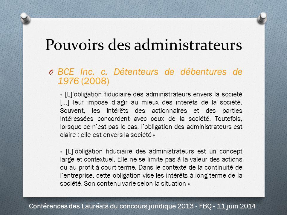 O BCE Inc. c. Détenteurs de débentures de 1976 (2008) « [L]'obligation fiduciaire des administrateurs envers la société […] leur impose d'agir au mieu