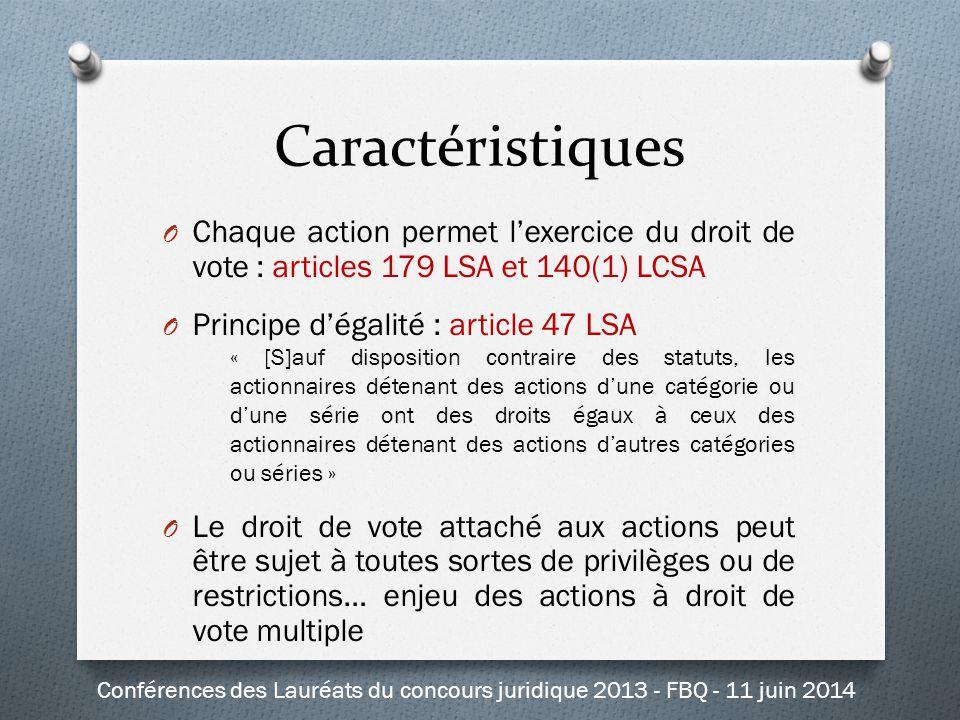 Caractéristiques O Chaque action permet l'exercice du droit de vote : articles 179 LSA et 140(1) LCSA O Principe d'égalité : article 47 LSA « [S]auf d