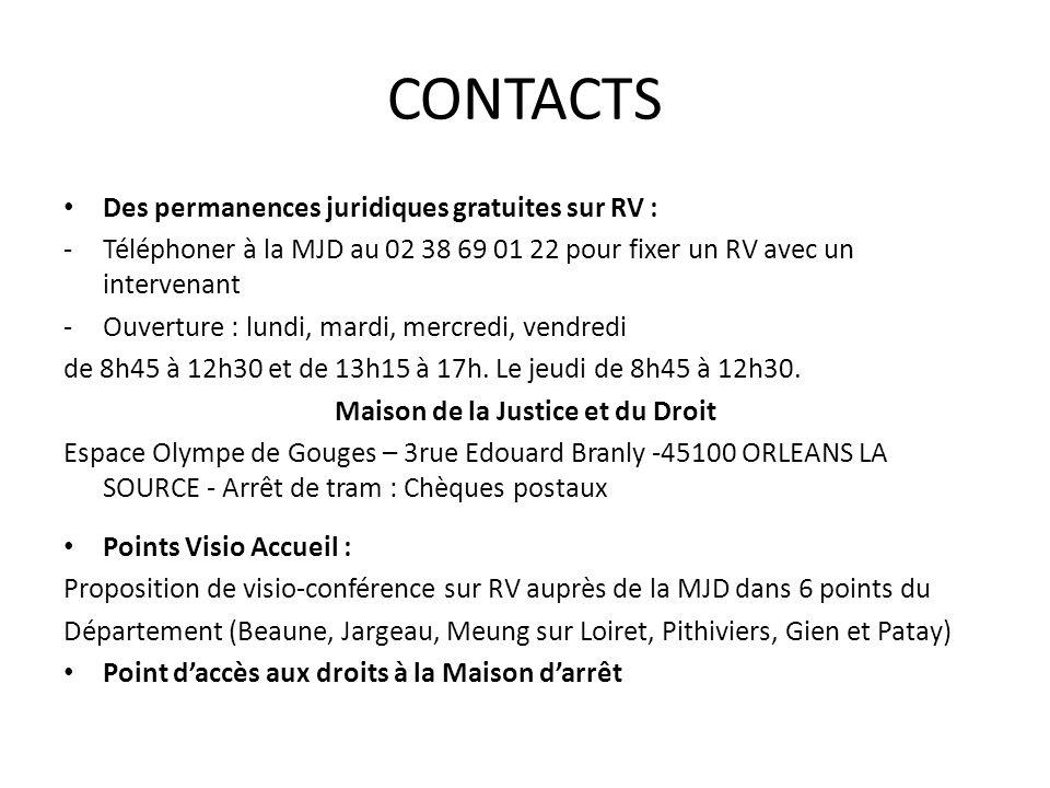 CONTACTS Des permanences juridiques gratuites sur RV : -Téléphoner à la MJD au 02 38 69 01 22 pour fixer un RV avec un intervenant -Ouverture : lundi,
