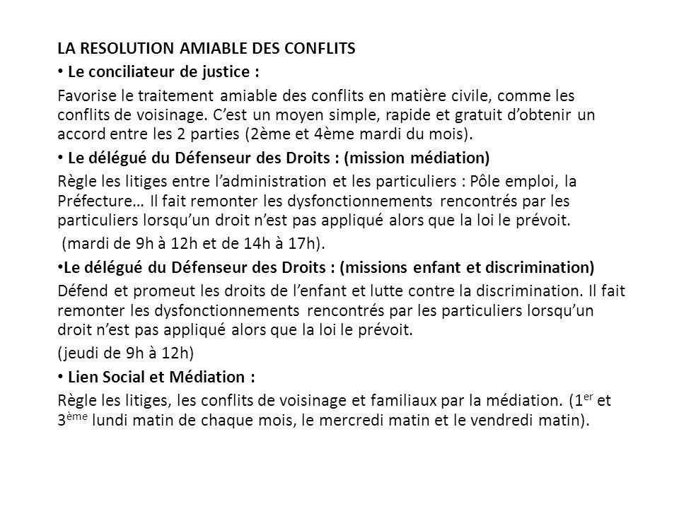 LA RESOLUTION AMIABLE DES CONFLITS Le conciliateur de justice : Favorise le traitement amiable des conflits en matière civile, comme les conflits de v