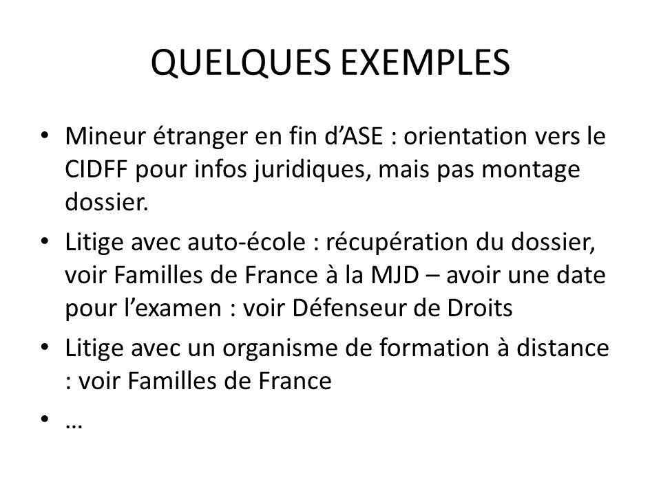 QUELQUES EXEMPLES Mineur étranger en fin d'ASE : orientation vers le CIDFF pour infos juridiques, mais pas montage dossier. Litige avec auto-école : r
