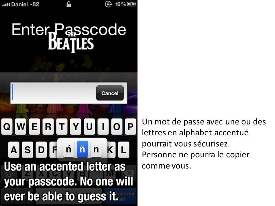 Un mot de passe avec une ou des lettres en alphabet accentué pourrait vous sécurisez. Personne ne pourra le copier comme vous.