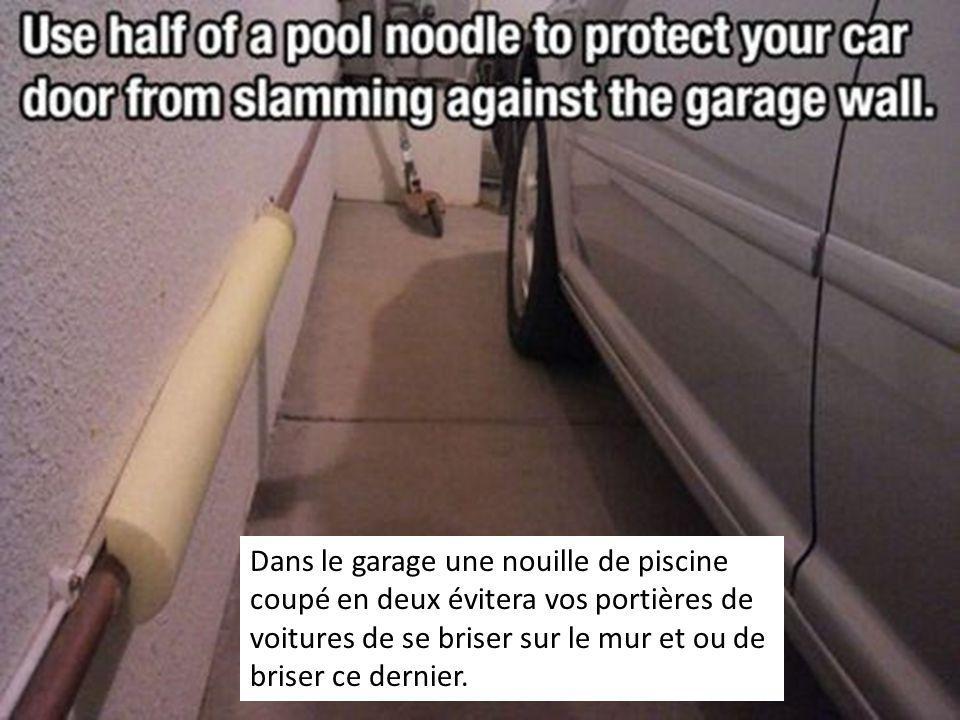 Dans le garage une nouille de piscine coupé en deux évitera vos portières de voitures de se briser sur le mur et ou de briser ce dernier.