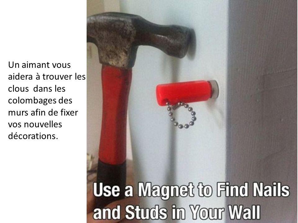 Un aimant vous aidera à trouver les clous dans les colombages des murs afin de fixer vos nouvelles décorations.