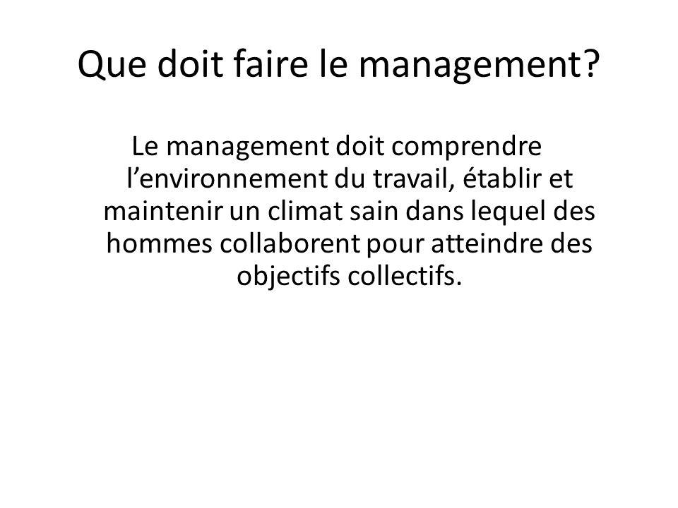 Le management doit comprendre l'environnement du travail, établir et maintenir un climat sain dans lequel des hommes collaborent pour atteindre des ob