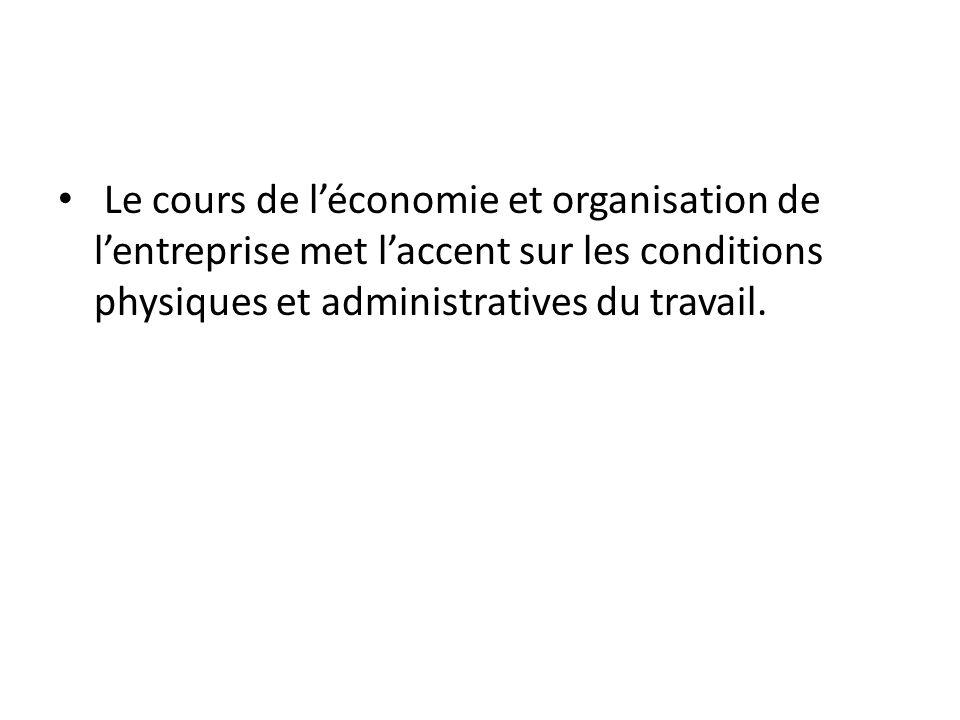 Le cours de l'économie et organisation de l'entreprise met l'accent sur les conditions physiques et administratives du travail.