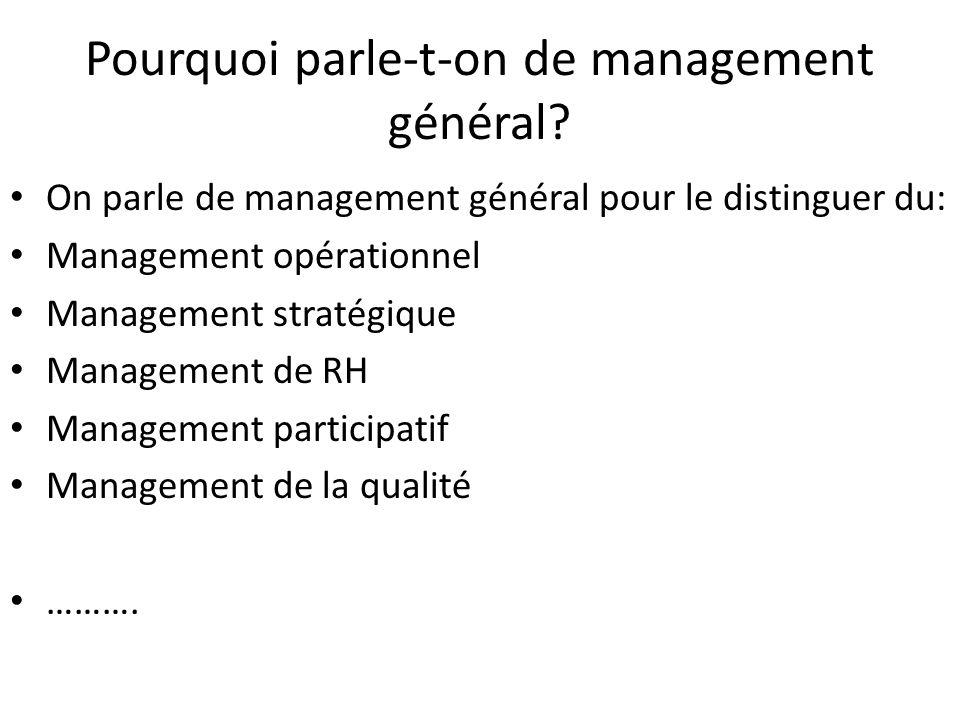 Pourquoi parle-t-on de management général? On parle de management général pour le distinguer du: Management opérationnel Management stratégique Manage